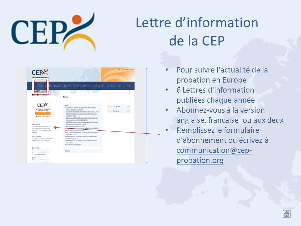 Lettre dinformation de la CEP Pour suivre l'actualité de la probation en Europe 6 Lettres d'information publiées chaque année Abonnez-vous à la versio