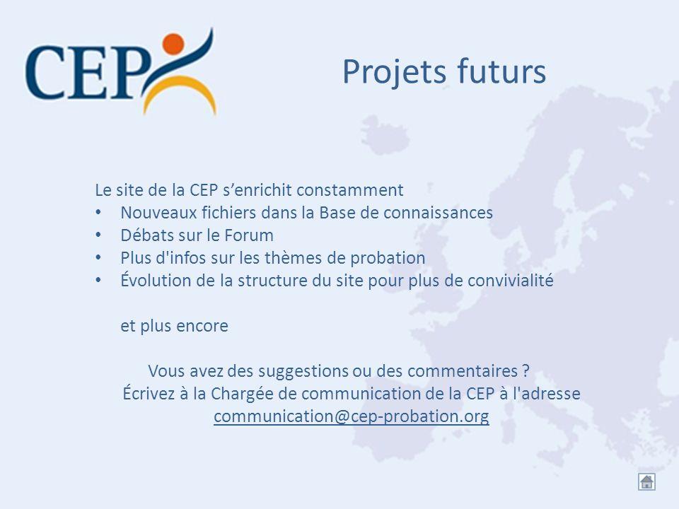 Projets futurs Le site de la CEP senrichit constamment Nouveaux fichiers dans la Base de connaissances Débats sur le Forum Plus d'infos sur les thèmes