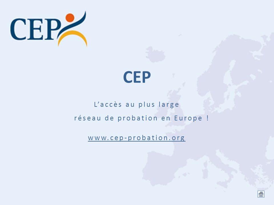 CEP Laccès au plus large réseau de probation en Europe ! www.cep-probation.org