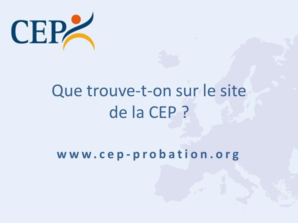 Que trouve-t-on sur le site de la CEP ? www.cep-probation.org