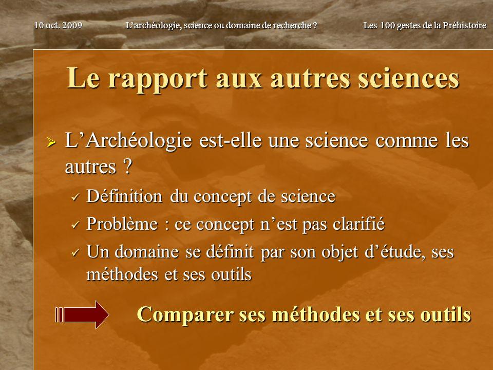 Larchéologie, science ou domaine de recherche ? Les 100 gestes de la Préhistoire 10 oct. 2009 Le rapport aux autres sciences LArchéologie est-elle une