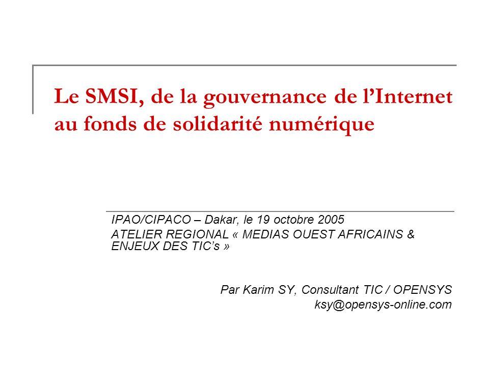 Le SMSI, de la gouvernance de lInternet au fonds de solidarité numérique IPAO/CIPACO – Dakar, le 19 octobre 2005 ATELIER REGIONAL « MEDIAS OUEST AFRIC