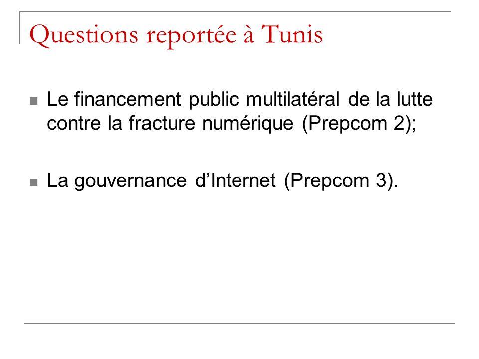 Questions reportée à Tunis Le financement public multilatéral de la lutte contre la fracture numérique (Prepcom 2); La gouvernance dInternet (Prepcom