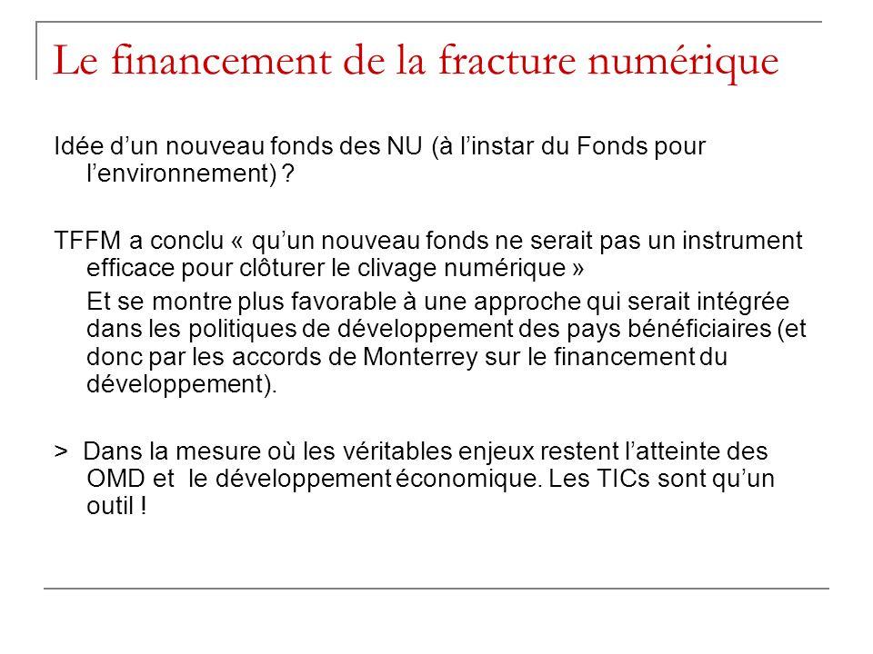 Le financement de la fracture numérique Idée dun nouveau fonds des NU (à linstar du Fonds pour lenvironnement) ? TFFM a conclu « quun nouveau fonds ne