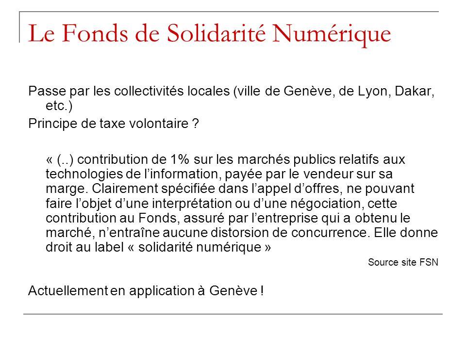 Le Fonds de Solidarité Numérique Passe par les collectivités locales (ville de Genève, de Lyon, Dakar, etc.) Principe de taxe volontaire ? « (..) cont