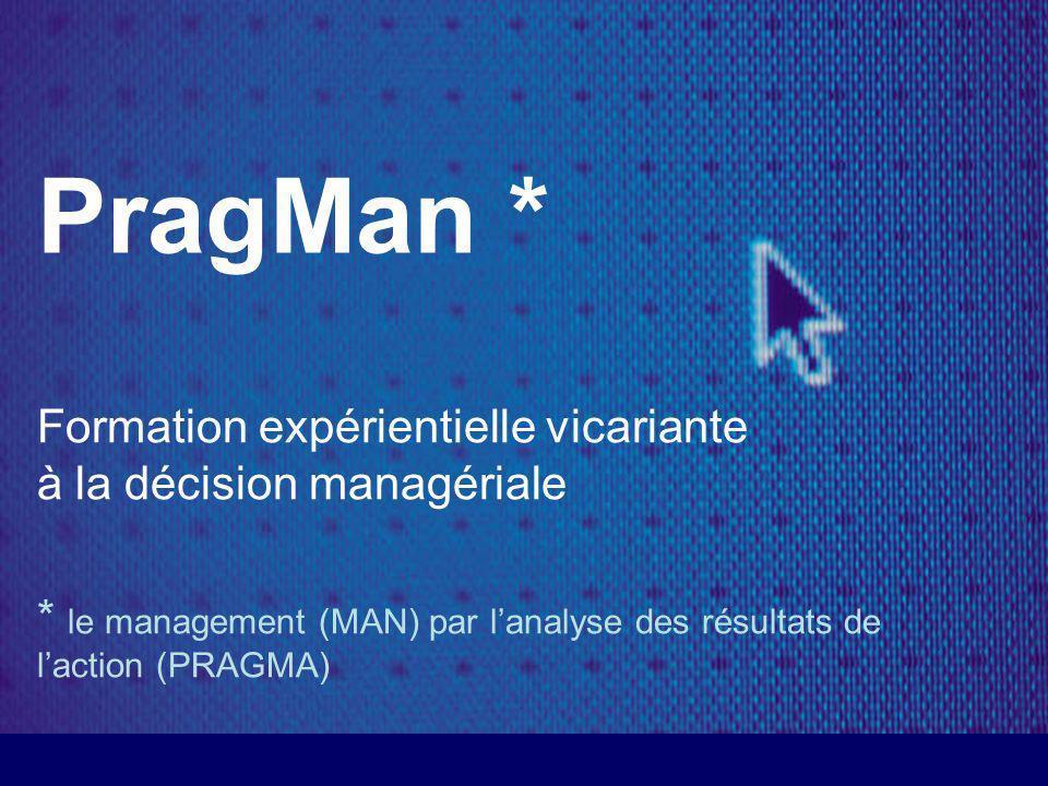 PragMan * Formation expérientielle vicariante à la décision managériale * le management (MAN) par lanalyse des résultats de laction (PRAGMA)