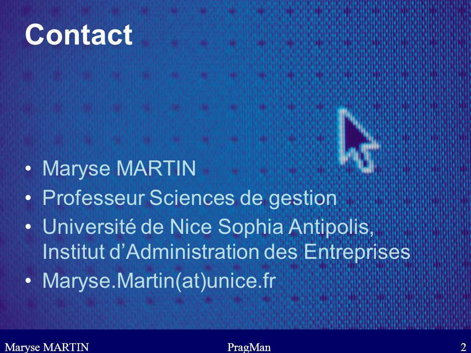 Maryse MARTINPragMan3 Formation à la décision managériale dans ses interactions avec les autres acteurs au sein dun environnement complexe.