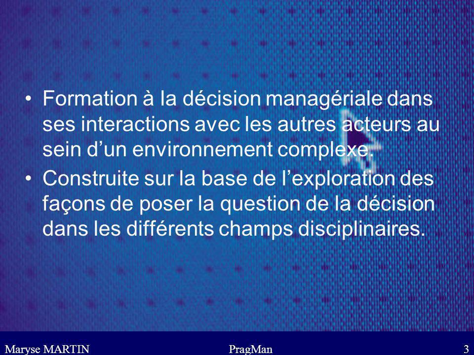 Maryse MARTINPragMan14 Environnement de la simulation Définition et description du marché dans lequel sont plongés les acteurs Évolution du marché simulé, interaction avec dautres marchés, rétro-action, co- évolution, etc...