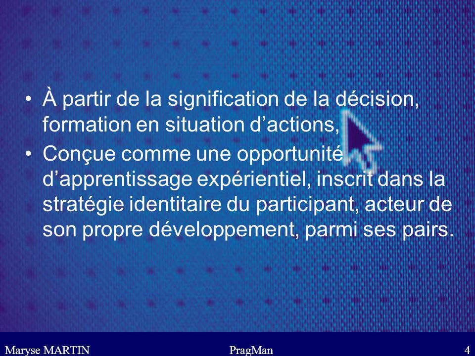 Maryse MARTINPragMan4 À partir de la signification de la décision, formation en situation dactions, Conçue comme une opportunité dapprentissage expéri