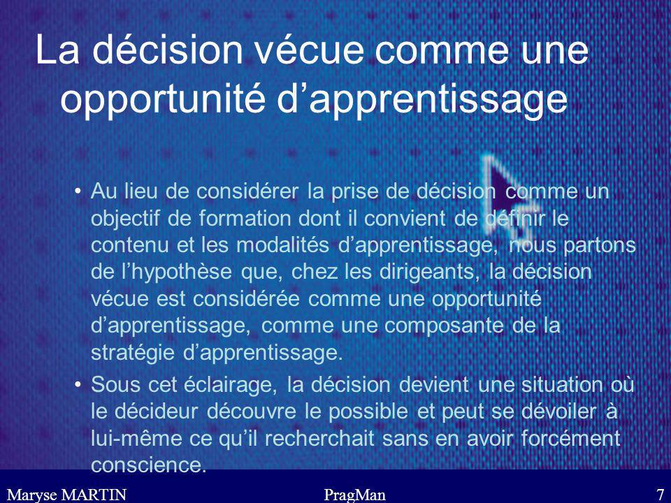 Maryse MARTINPragMan7 La décision vécue comme une opportunité dapprentissage Au lieu de considérer la prise de décision comme un objectif de formation