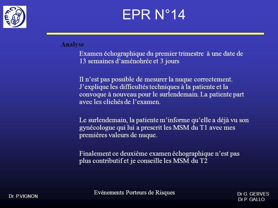 Dr. P.VIGNON Dr G. GERVES Dr P. GALLO Evénements Porteurs de Risques EPR N°14 Analyse Examen échographique du premier trimestre à une date de 13 semai