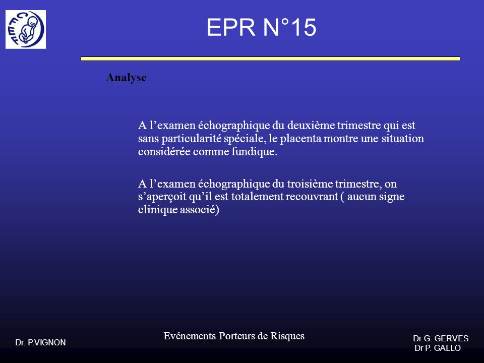 Dr. P.VIGNON Dr G. GERVES Dr P. GALLO Evénements Porteurs de Risques EPR N°15 Analyse A lexamen échographique du deuxième trimestre qui est sans parti