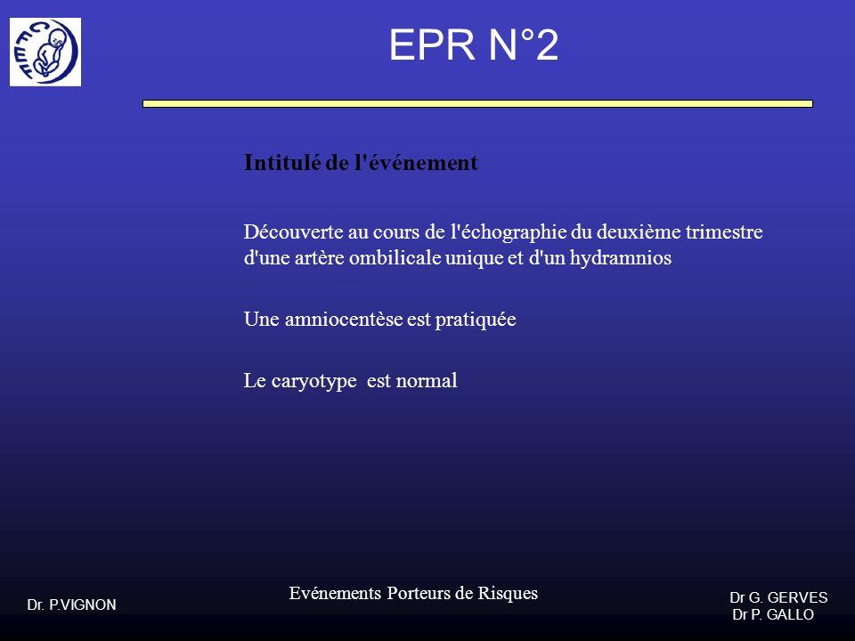 Dr. P.VIGNON Dr G. GERVES Dr P. GALLO Evénements Porteurs de Risques EPR N°2 Intitulé de l'événement Découverte au cours de l'échographie du deuxième