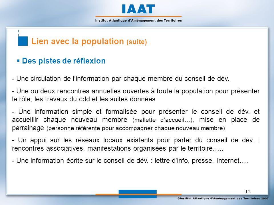 12 Des pistes de réflexion Lien avec la population (suite) - Une circulation de linformation par chaque membre du conseil de dév. - Une ou deux rencon