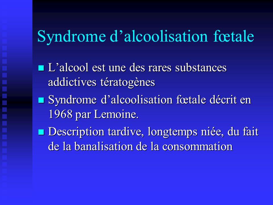 Syndrome dalcoolisation fœtale Lalcool est une des rares substances addictives tératogènes Lalcool est une des rares substances addictives tératogènes