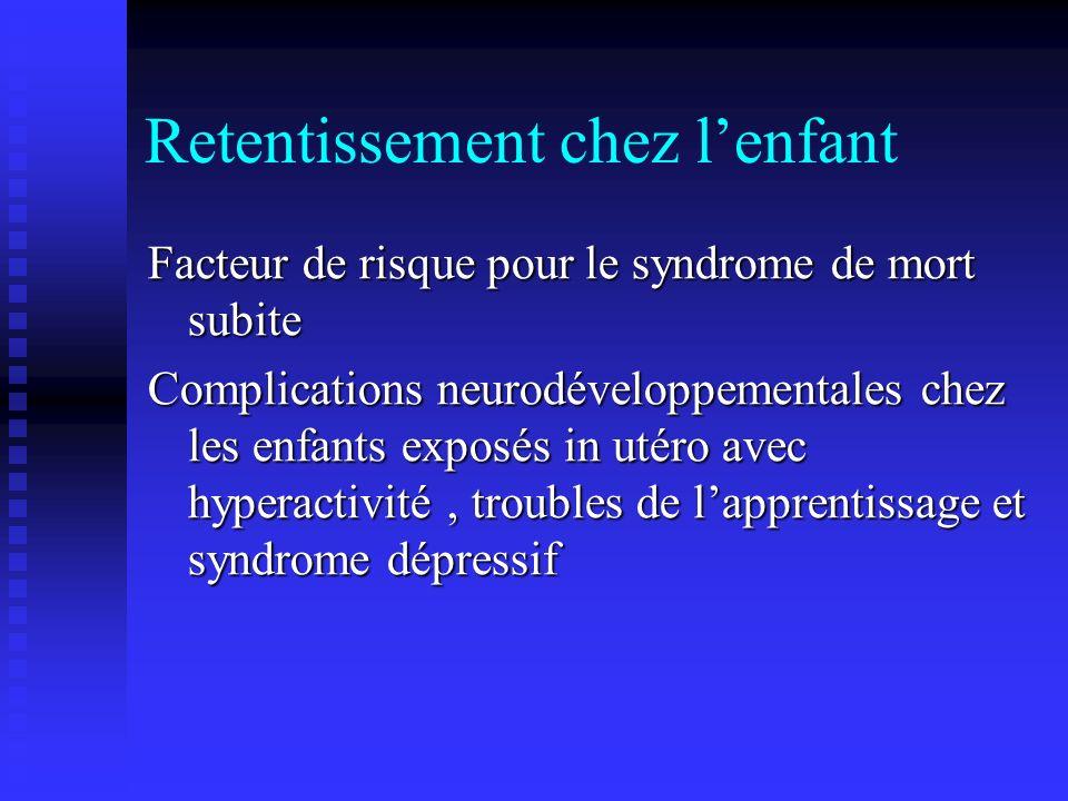 Retentissement chez lenfant Facteur de risque pour le syndrome de mort subite Complications neurodéveloppementales chez les enfants exposés in utéro a