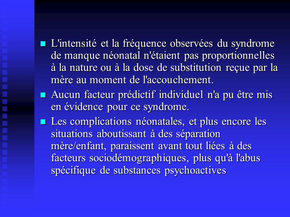 L'intensité et la fréquence observées du syndrome de manque néonatal n'étaient pas proportionnelles à la nature ou à la dose de substitution reçue par
