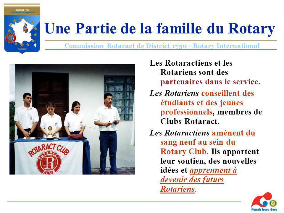 Commission Rotaract de District 1750 - Rotary International Une Partie de la famille du Rotary Les Rotaractiens et les Rotariens sont des partenaires dans le service.
