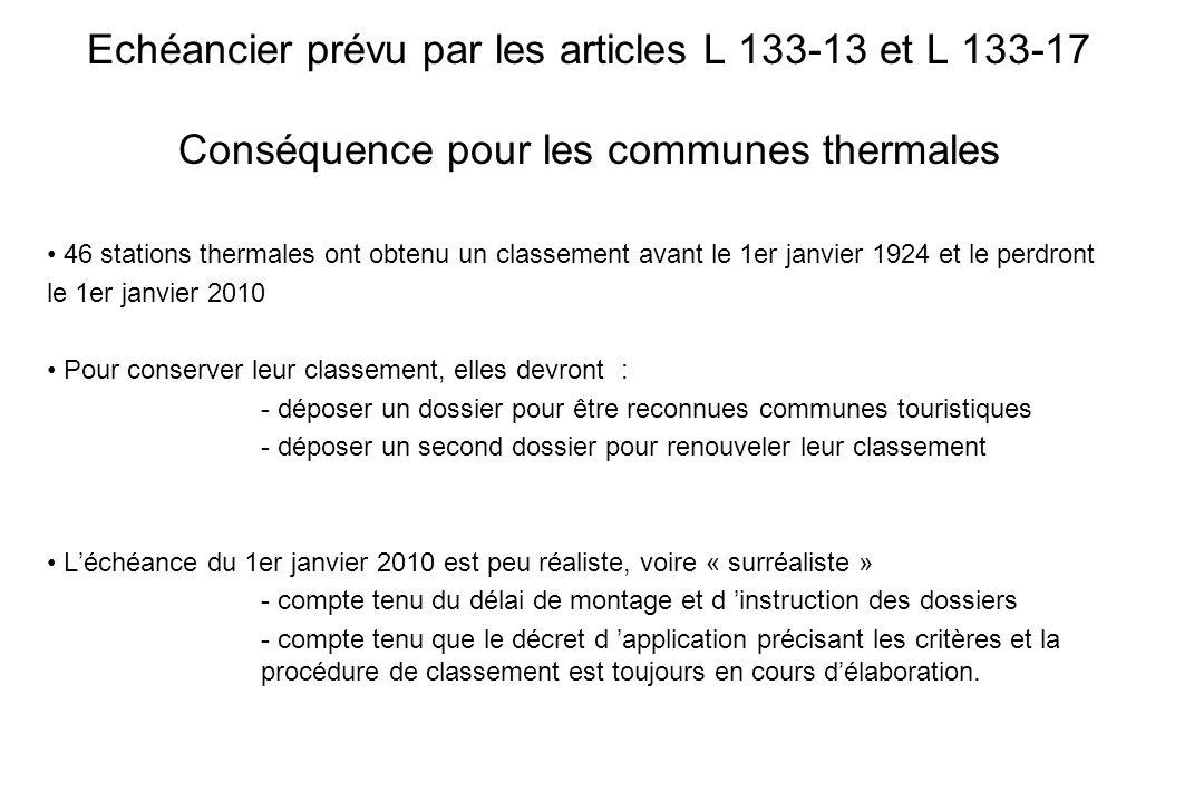 Echéancier prévu par les articles L 133-13 et L 133-17 Conséquence pour les communes thermales 46 stations thermales ont obtenu un classement avant le