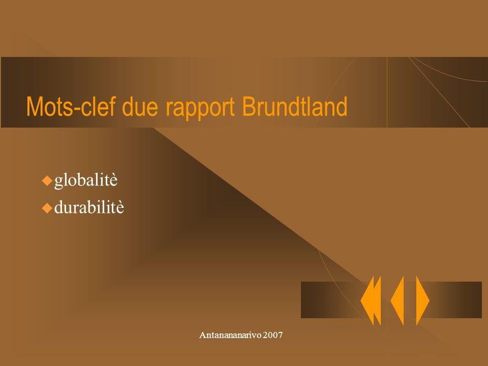 Antanananarivo 2007...un developpement qui puisse satisfaire les besoins du present sans mettre en risque le capacitè des generations futures des satisfaire ses besoins… Le rapport Brundtland