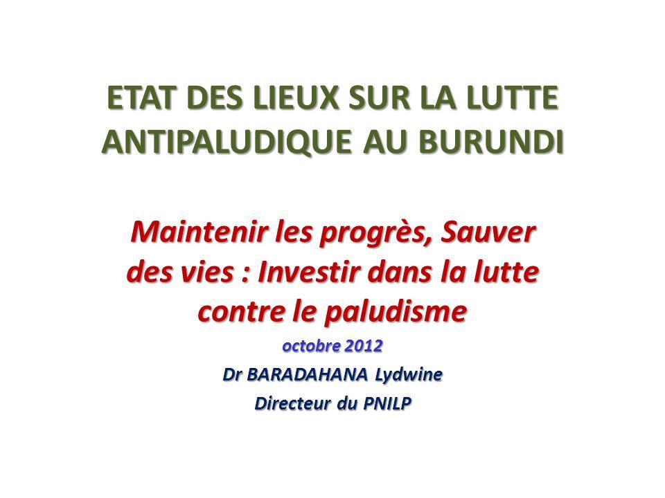 ETAT DES LIEUX SUR LA LUTTE ANTIPALUDIQUE AU BURUNDI Maintenir les progrès, Sauver des vies : Investir dans la lutte contre le paludisme octobre 2012
