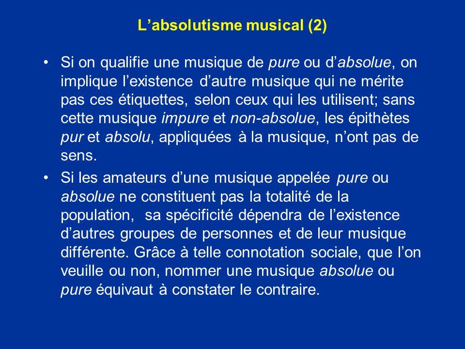 Labsolutisme musical (1) ABSOLU (PHILO.). Qui existe indépendamment de toute condition ou de tout rapport avec autre chose (Robert, 1993) musique abso