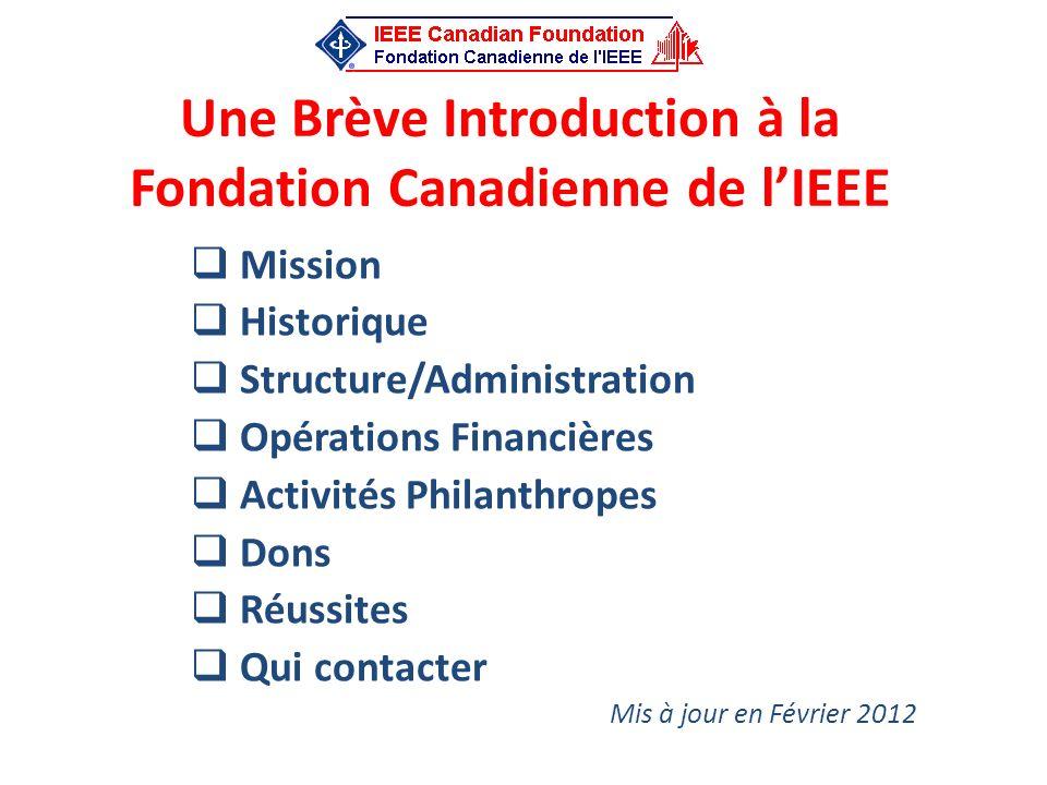Une Brève Introduction à la Fondation Canadienne de lIEEE Mission Historique Structure/Administration Opérations Financières Activités Philanthropes D