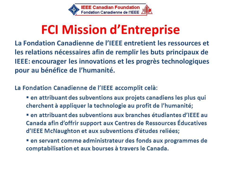 FCI Mission dEntreprise La Fondation Canadienne de lIEEE entretient les ressources et les relations nécessaires afin de remplir les buts principaux de