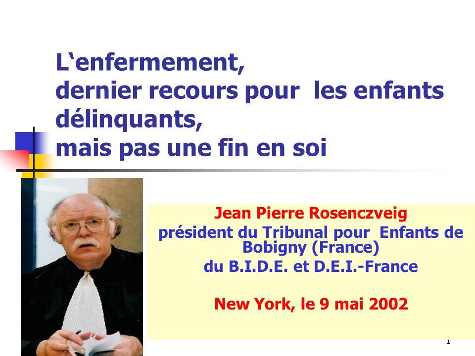 1 Lenfermement, dernier recours pour les enfants délinquants, mais pas une fin en soi Jean Pierre Rosenczveig président du Tribunal pour Enfants de Bo