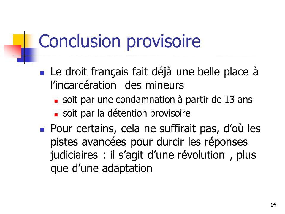 14 Conclusion provisoire Le droit français fait déjà une belle place à lincarcération des mineurs soit par une condamnation à partir de 13 ans soit pa