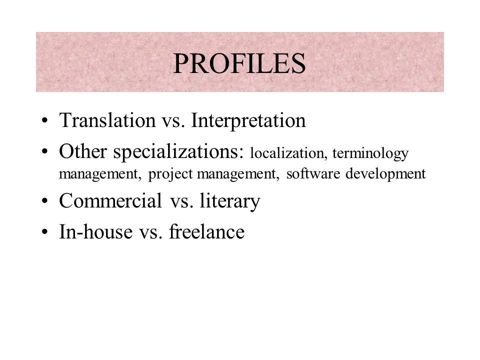 PROFILES Translation vs. Interpretation Other specializations: localization, terminology management, project management, software development Commerci