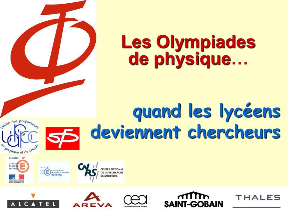 Les Olympiades de physique Les Olympiades de physique… quand les lycéens deviennent chercheurs quand les lycéens deviennent chercheurs