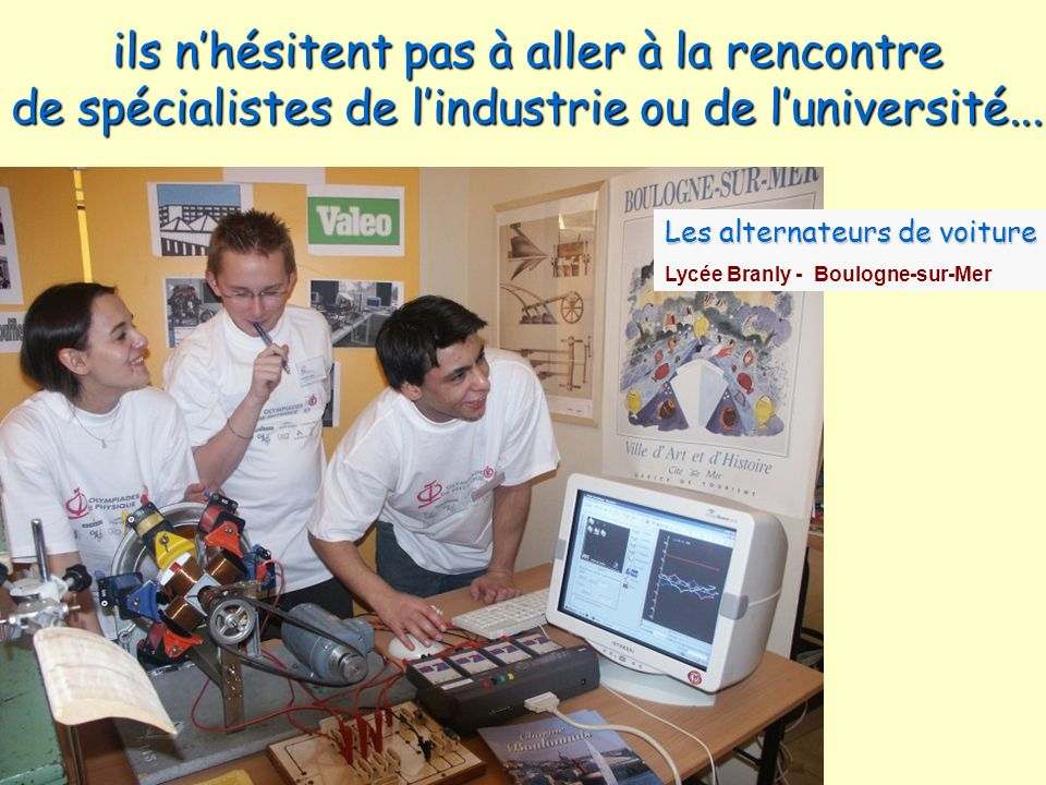 ils nhésitent pas à aller à la rencontre de spécialistes de lindustrie ou de luniversité... Les alternateurs de voiture Lycée Branly - Boulogne-sur-Me