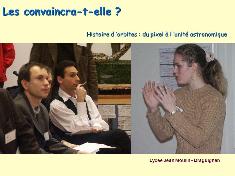 Les convaincra-t-elle ? Lycée Jean Moulin - Draguignan Histoire d orbites : du pixel à l unité astronomique