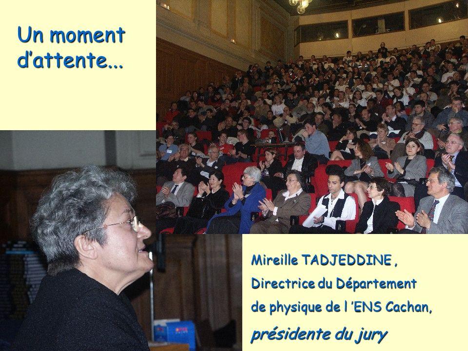 Un moment dattente... Mireille TADJEDDINE, Directrice du Département de physique de l ENS Cachan, présidente du jury