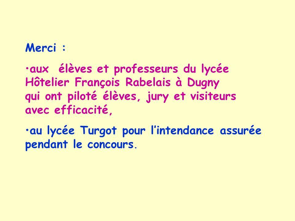 Merci : aux élèves et professeurs du lycée Hôtelier François Rabelais à Dugny qui ont piloté élèves, jury et visiteurs avec efficacité, au lycée Turgo