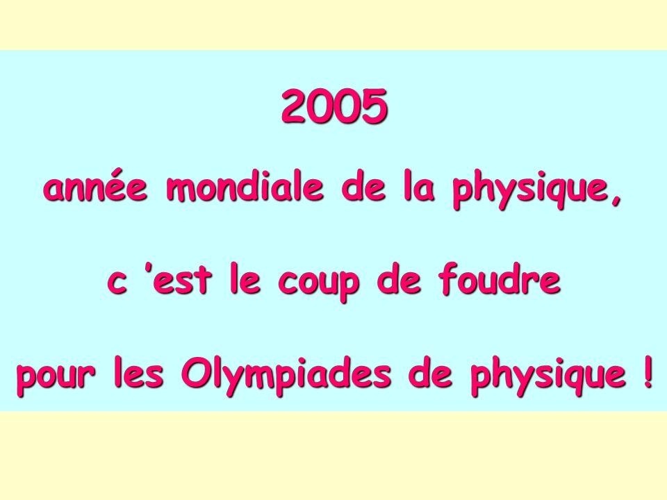 2005 année mondiale de la physique, c est le coup de foudre pour les Olympiades de physique !