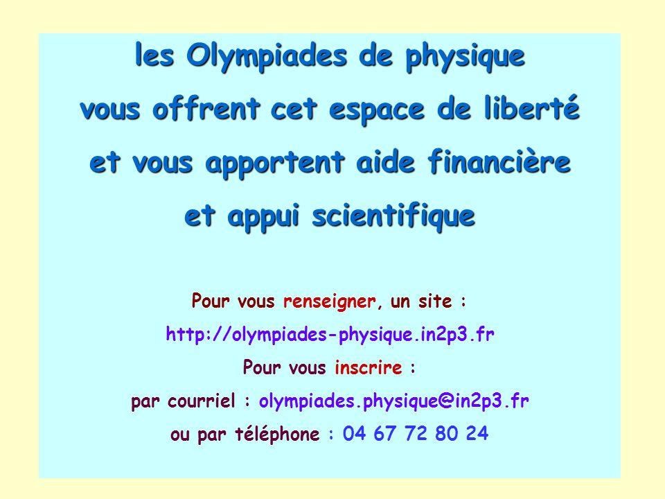 les Olympiades de physique vous offrent cet espace de liberté et vous apportent aide financière et appui scientifique Pour vous renseigner, un site :
