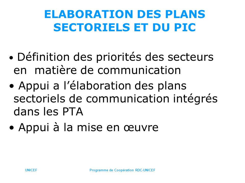 UNICEFProgramme de Coopération RDC-UNICEF ELABORATION DES PLANS SECTORIELS ET DU PIC Définition des priorités des secteurs en matière de communication