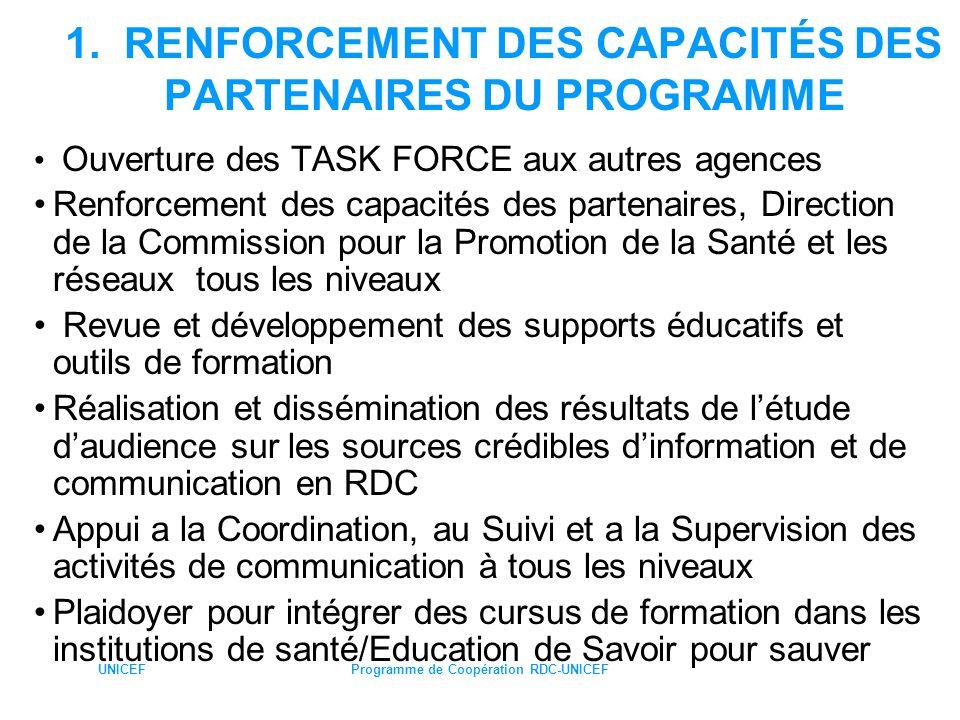 UNICEFProgramme de Coopération RDC-UNICEF 1. RENFORCEMENT DES CAPACITÉS DES PARTENAIRES DU PROGRAMME Ouverture des TASK FORCE aux autres agences Renfo