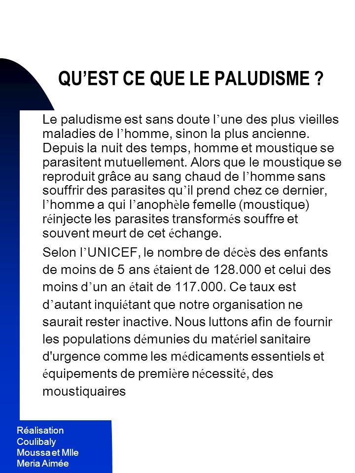 Réalisation Coulibaly Moussa et Mlle Meria Aimée 2 QUEST CE QUE LE PALUDISME ? Le paludisme est sans doute l une des plus vieilles maladies de l homme
