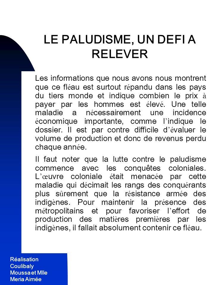 Réalisation Coulibaly Moussa et Mlle Meria Aimée 5 LE PALUDISME, UN DEFI A RELEVER Les informations que nous avons nous montrent que ce fl é au est su