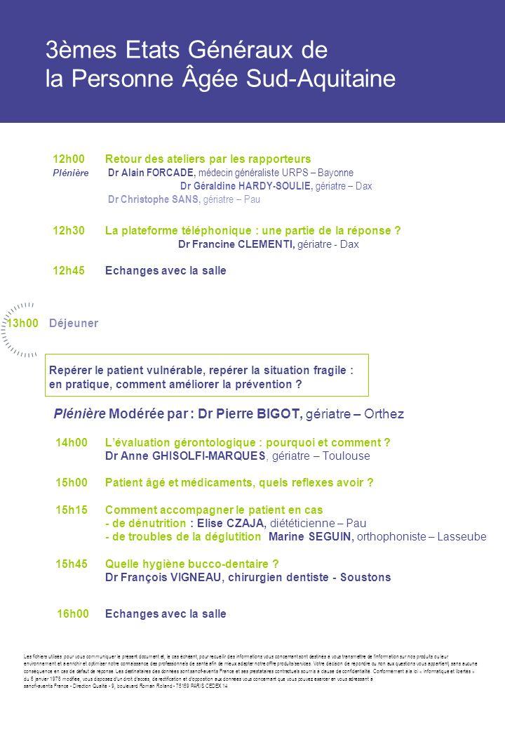 12h00Retour des ateliers par les rapporteurs Plénière Dr Alain FORCADE, médecin généraliste URPS – Bayonne Dr Géraldine HARDY-SOULIE, gériatre – Dax D