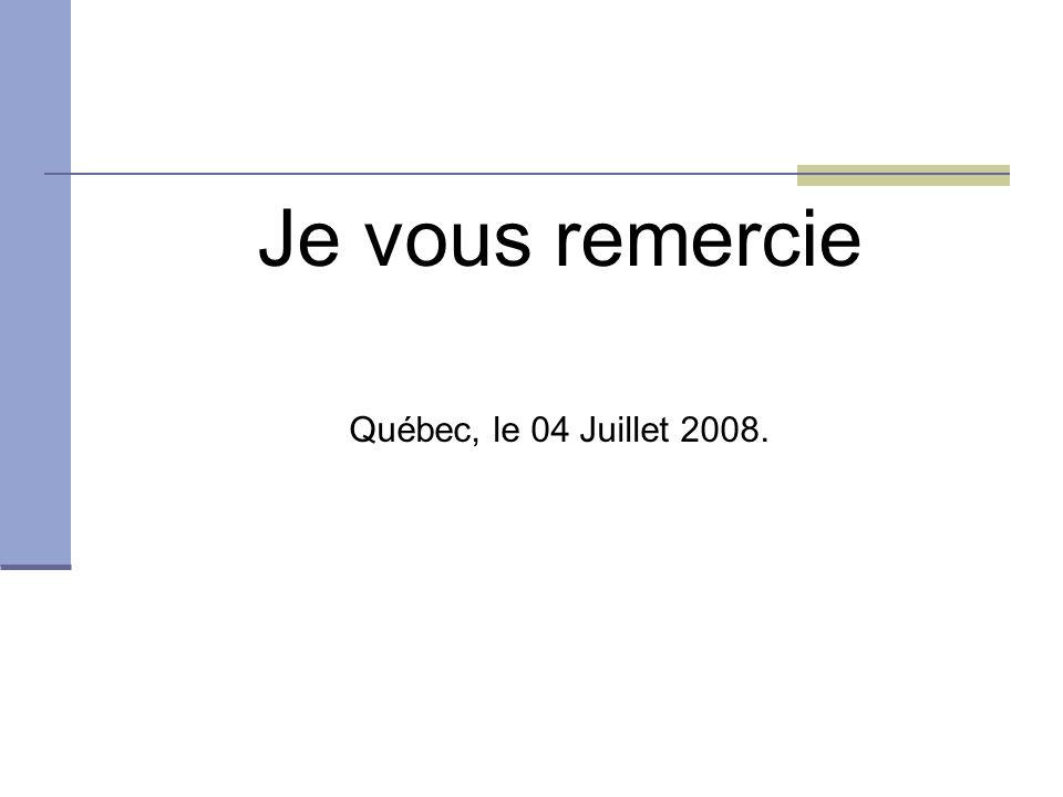 Je vous remercie Québec, le 04 Juillet 2008.