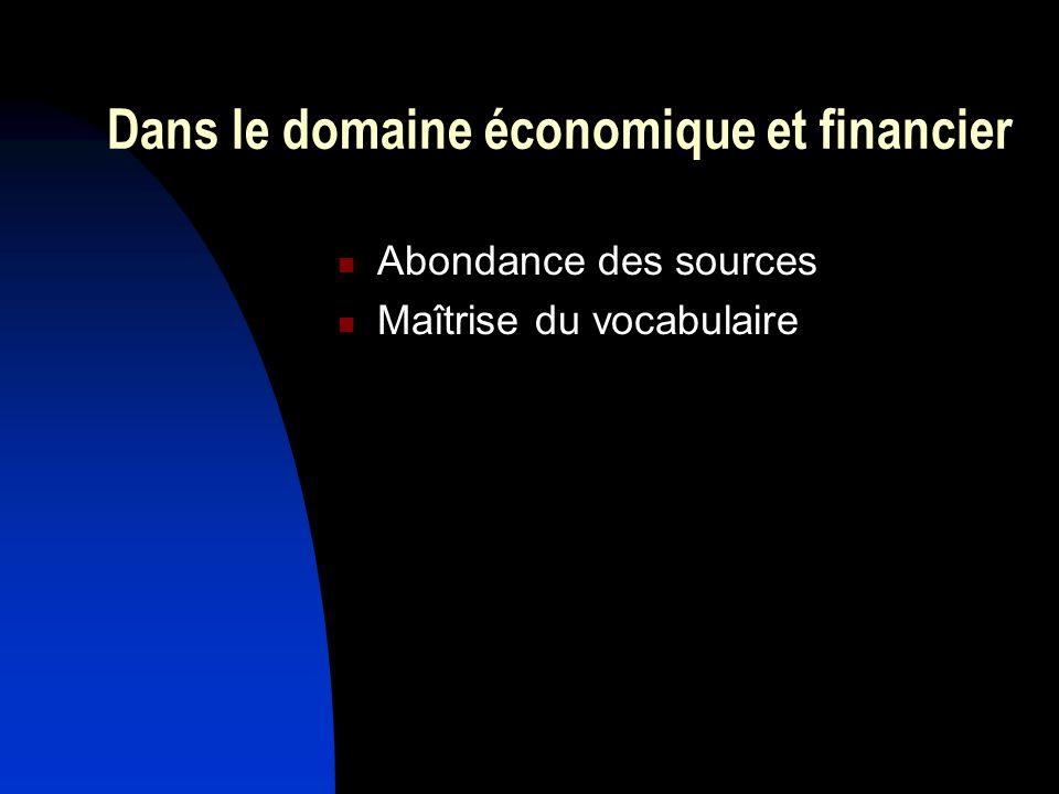 Dans le domaine économique et financier Abondance des sources Maîtrise du vocabulaire