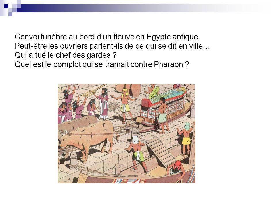 Convoi funèbre au bord dun fleuve en Egypte antique. Peut-être les ouvriers parlent-ils de ce qui se dit en ville… Qui a tué le chef des gardes ? Quel