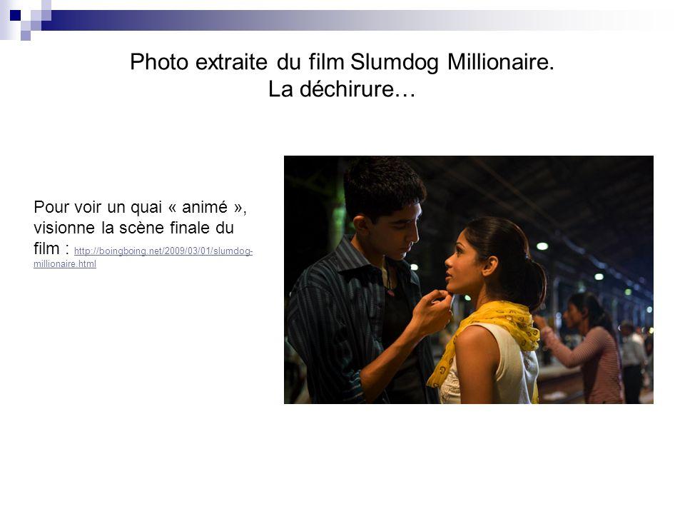 Photo extraite du film Slumdog Millionaire. La déchirure… Pour voir un quai « animé », visionne la scène finale du film : http://boingboing.net/2009/0