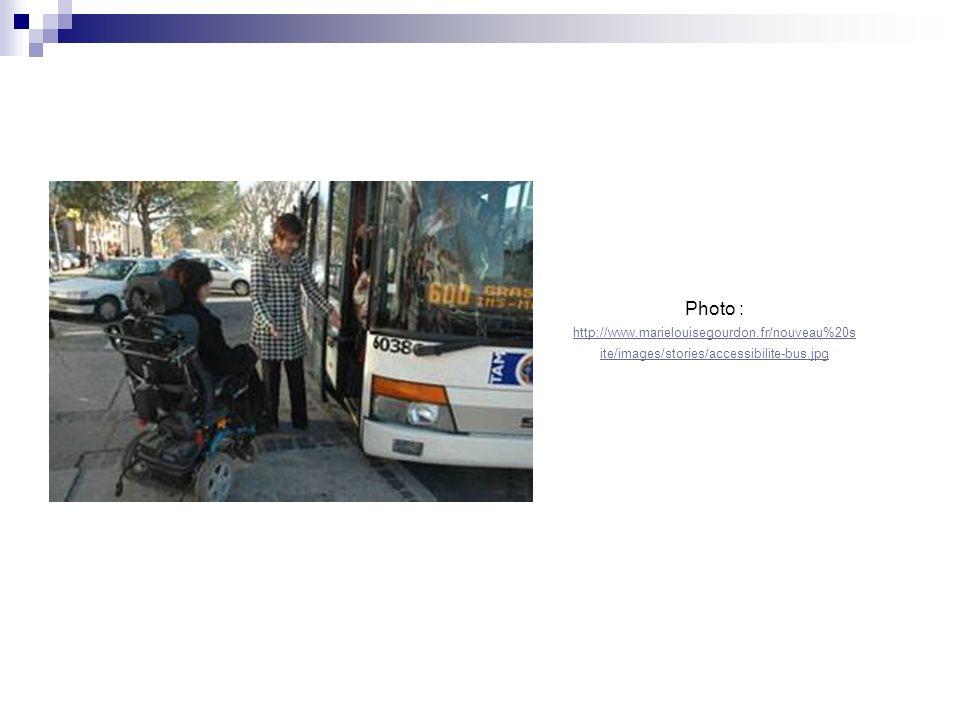 Photo : http://www.marielouisegourdon.fr/nouveau%20s ite/images/stories/accessibilite-bus.jpg