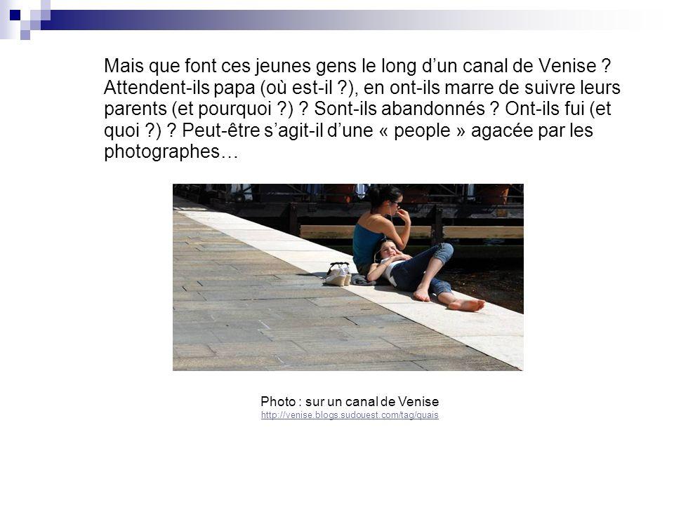 Mais que font ces jeunes gens le long dun canal de Venise ? Attendent-ils papa (où est-il ?), en ont-ils marre de suivre leurs parents (et pourquoi ?)