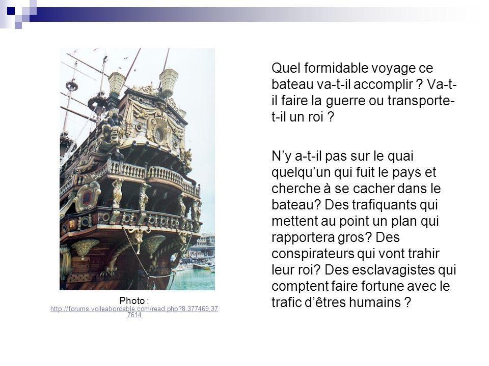 Quel formidable voyage ce bateau va-t-il accomplir ? Va-t- il faire la guerre ou transporte- t-il un roi ? Ny a-t-il pas sur le quai quelquun qui fuit